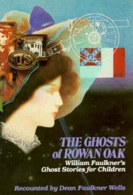 Ghosts of Rowan Oak: William Faulkner's Ghost Stories for Children. Dean F. Wells