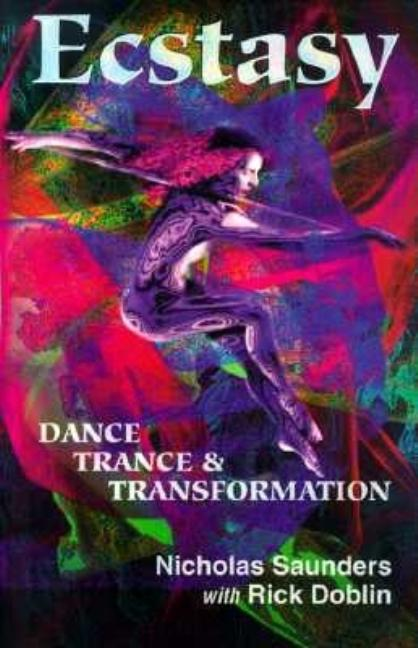 Ecstasy: Dance, Trance, and Transformation. Rick Doblin Nicholas Saunders.