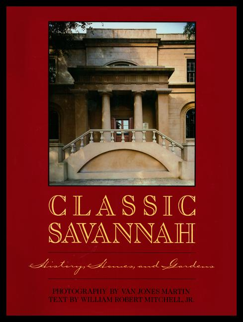 Classic Savannah: History, Houses, and Gardens. William Robert Mitchell Jr.