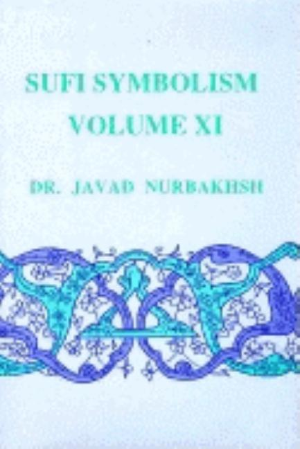 Sufi Symbolism: The Nurbakhsh Encyclopedia of Sufi Terminology, Vol. XI: Spiritual States and...