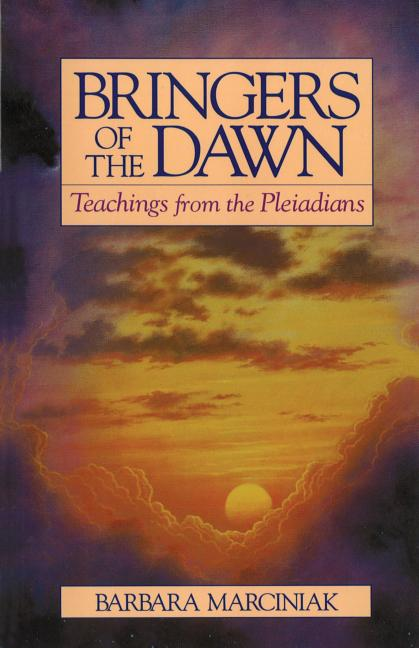 Bringers of the Dawn: Teachings from the Pleiadians. BARBARA MARCINIAK.