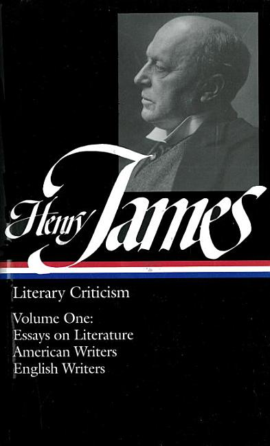 Henry James : Literary Criticism, Vol. 1: Essays, English and American Writers (Library of America). HENRY JAMES.