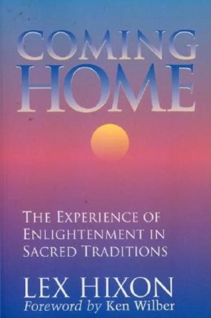 Coming Home : The Experience of Enlightenment in Sacred Traditions. LEN HIXON