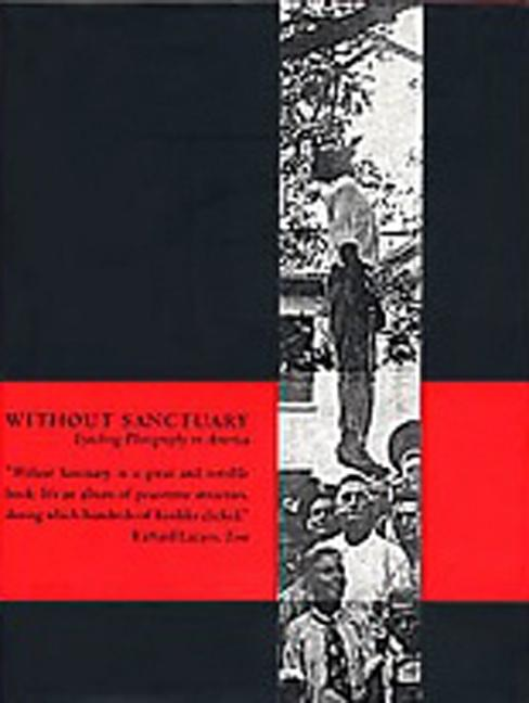 Without Sanctuary: Lynching Photography in America. James Allen, Hilton Als, John Lewis, Leon F....