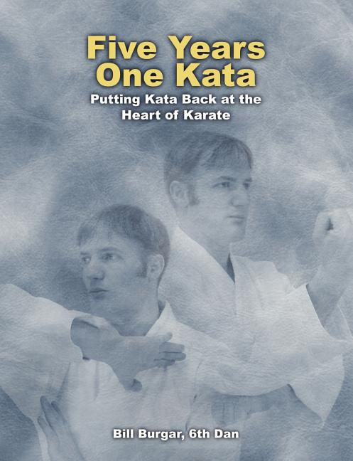 Five Years, One Kata. Bill Burgar