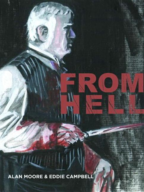 From Hell. EDDIE CAMPBELL ALAN MOORE.