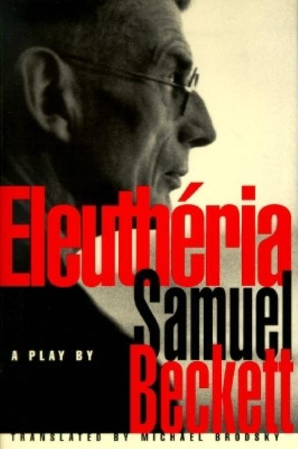 Eleutheria: A Play in Three Acts. Samuel Beckett.