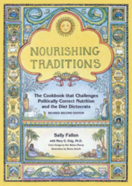 Nourishing Traditions : The Cookbook That Challenges Politically Correct Nutrition and the Diet Dictorats. MARY G. ENIG SALLY FALLON, MARY ENIG, MARY G. ENIG, PAT CONNOLLY.