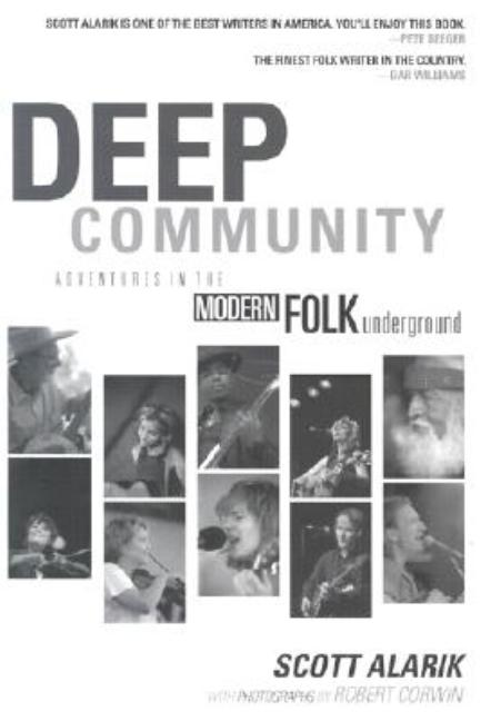 Deep Community: Adventures in the Modern Folk Underground. Scott Alarik