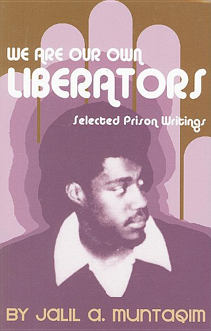 We Are Our Own Liberators: Selected Prison Writings. Jalil A. Muntaqim