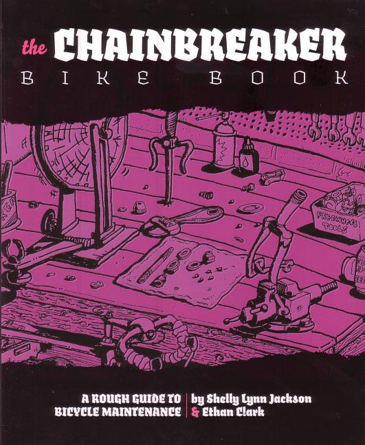 The Chainbreaker Bike Book: A Rough Guide to Bicycle Maintenance (DIY). Shelley Lynn Jackson...