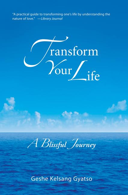 Transform Your Life: A Blissful Journey. Geshe Kelsang Gyatso