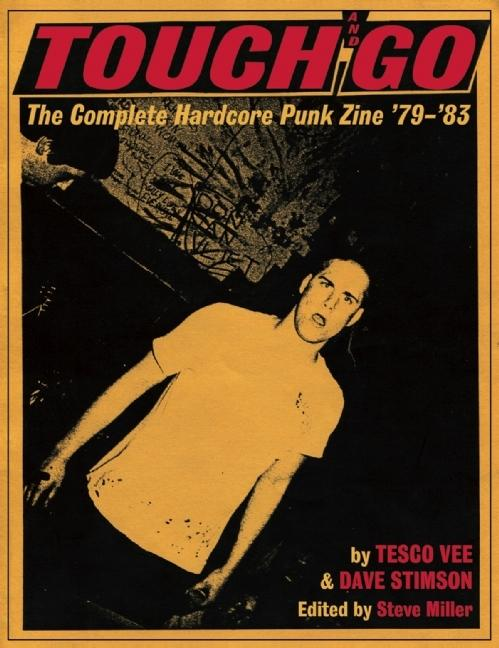 Touch and Go: The Complete Hardcore Punk Zine '79-'83. Tesco Vee, Dave, Stimson