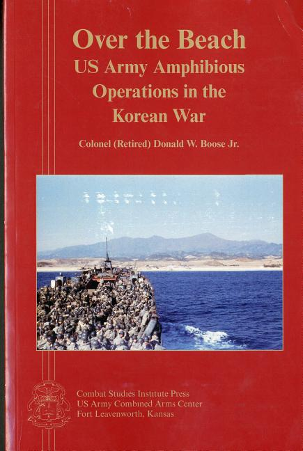 Over the Beach: US Army Amphibious Operations in the Korean War. Donald W. Boose Jr.