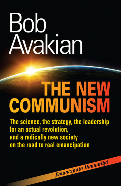 The New Communism: The science, the strategy, the leadership for an actual revolution, and a...