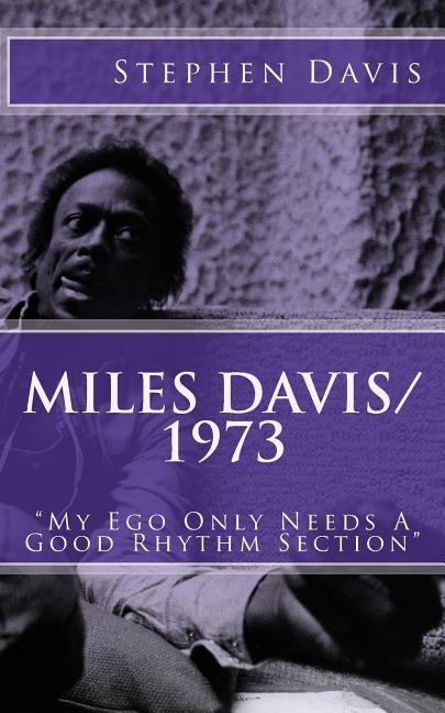 Miles Davis / 1973: 'My Ego Only Needs A Good Rhythm Section'. Stephen Davis