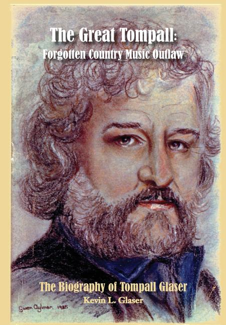 The Great Tompall: Forgotten Country Music Outlaw. Kevin L. Glaser.