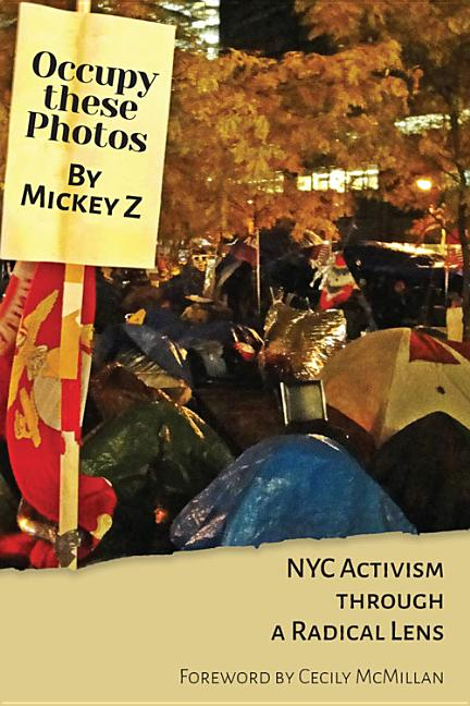 Occupy These Photos: NYC Activism Through a Radical Lens. Mickey Z