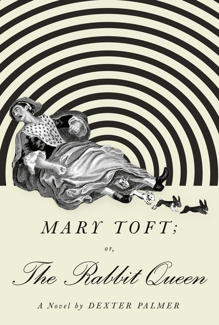 Mary Toft; Or, the Rabbit Queen. Dexter Palmer.