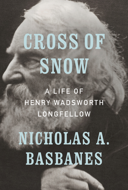Cross of Snow: A Life of Henry Wadsworth Longfellow. Nicholas A. Basbanes