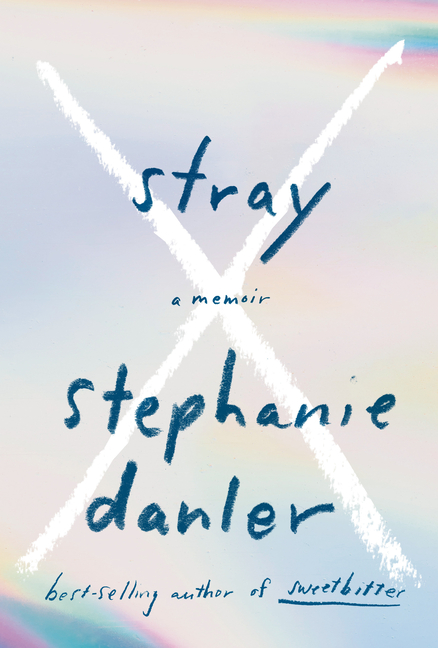 Stray: A Memoir. Stephanie Danler.