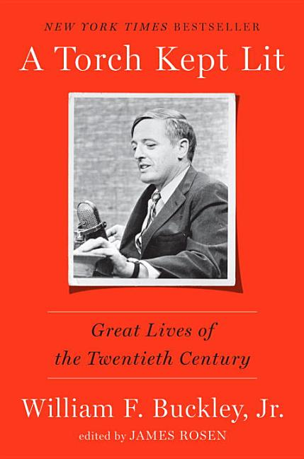 A Torch Kept Lit: Great Lives of the Twentieth Century. William F. Buckley Jr