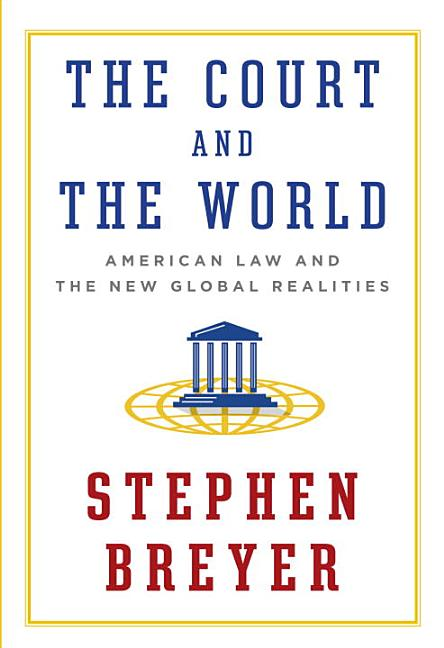 The Court and the World. Stephen Breyer