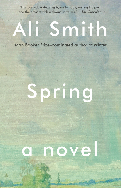 Spring: A Novel (Seasonal Quartet). Ali Smith