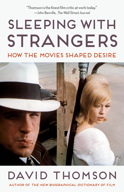 Sleeping with Strangers: How the Movies Shaped Desire. David Thomson