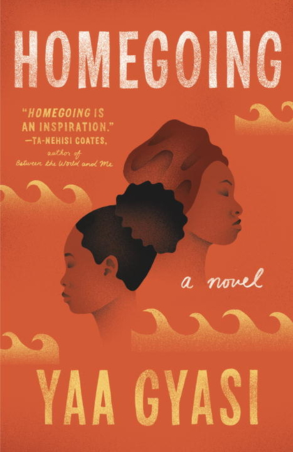 Homegoing. Yaa Gyasi.