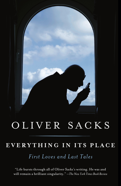 Everything in Its Place: First Loves and Last Tales. Oliver Sacks M. D
