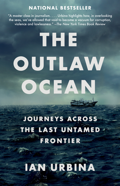 The Outlaw Ocean: Journeys Across the Last Untamed Frontier. Ian Urbina