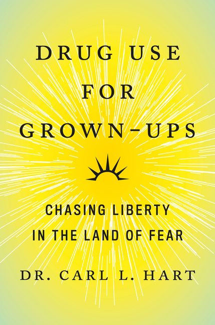 Drug Use for Grown-Ups: Chasing Liberty in the Land of Fear. Carl L. Dr Hart