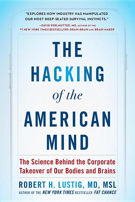 The Hacking of the American Mind. Robert H. Lustig.