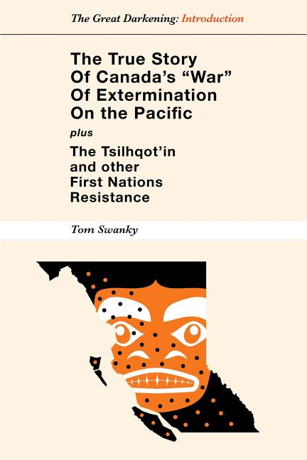 The True Story of Canada's 'War' of Extermination on the Pacific. Tom Swanky.