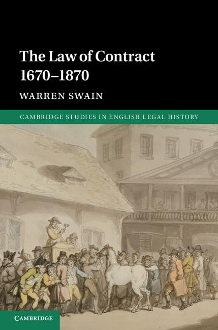 The Law of Contract 1670-1870 (Cambridge Studies in English Legal History). Warren Swain.