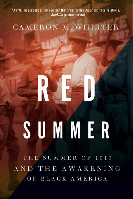 Red Summer: The Summer of 1919 and the Awakening of Black America. Cameron McWhirter