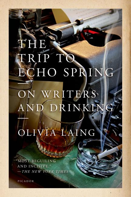 The Trip to Echo Spring: On Writers and Drinking. Olivia Laing.
