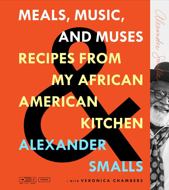 Meals, Music, and Muses: Recipes from My African American Kitchen. Veronica Chambers Alexander...