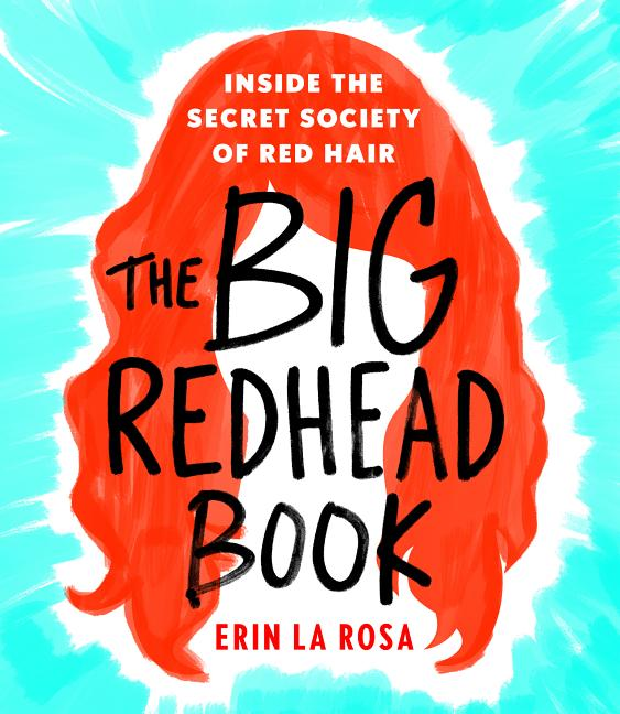 Big Redhead Book: Inside the Secret Society of Red Hair. Erin La Rosa