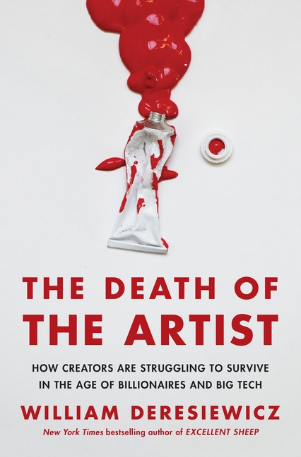 The Death of the Artist: How Creators Are Struggling to Survive in the Age of Billionaires and...