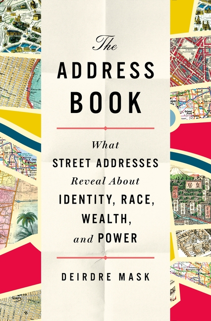 The Address Book: What Street Addresses Reveal About Identity, Race, Wealth, and Power. Deirdre Mask
