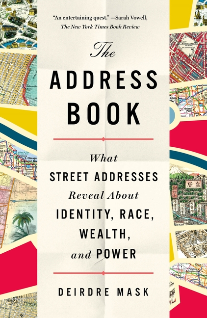 The Address Book: What Street Addresses Reveal About Identity, Race, Wealth, and Power. Deirdre Mask.