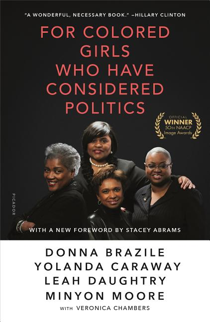 For Colored Girls Who Have Considered Politics. Yolanda Caraway Donna Brazile, Veronica Chambers, Minyon Moore, Leah Daughtry.