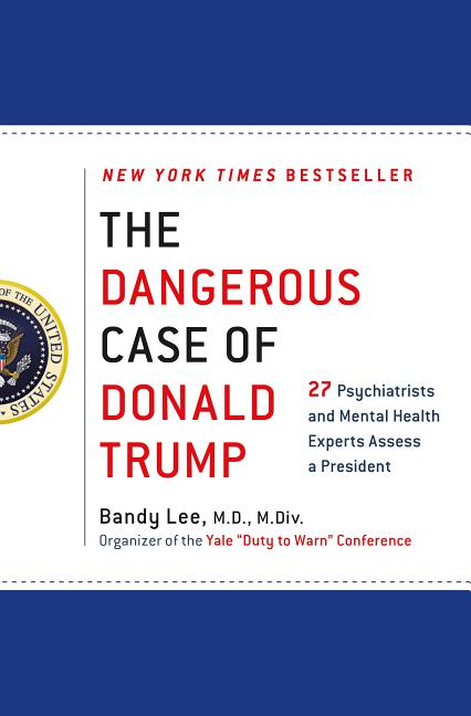 The Dangerous Case of Donald Trump: Based on the Yale Conference, Two Dozen Mental Health Experts...