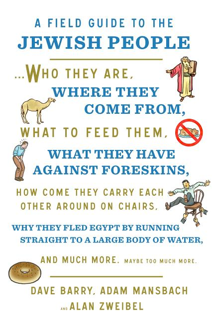 Field Guide to the Jewish People: Who They Are, Where They Come From, What to Feed Them...and Much More. Maybe Too Much More. Adam Mansbach Dave Barry, Alan Zweibel.