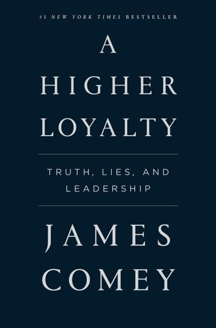 A Higher Loyalty. James Comey