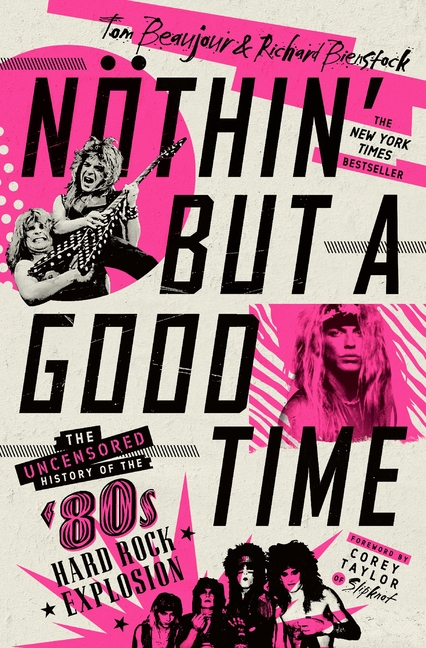 Nöthin' But a Good Time: The Uncensored History of the '80s Hard Rock Explosion. Tom Beaujour, Richard, Bienstock.