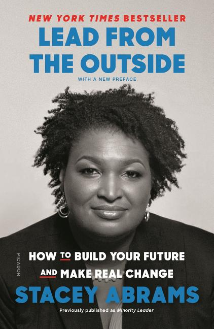 Lead from the Outside: How to Build Your Future and Make Real Change. Stacey Abrams.