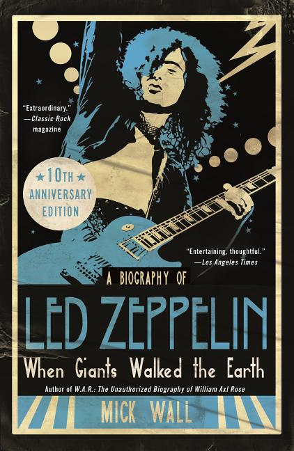 When Giants Walked the Earth 10th Anniversary Edition: A Biography of Led Zeppelin. Mick Wall.